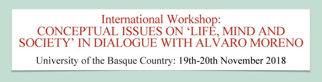 [:en]International Workshop: Conceptual Issues on 'Life, Mind and Society' in Dialogue with Alvaro Moreno[:] @ Faculty of Education, Philosophy and Anthropology (Salón de Grados) [Ibaeta Campus, Donostia-San Sebastián, Basque Country, Spain]